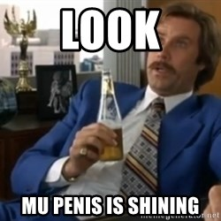 well that escalated quickly  - LOOK MU PENIS IS SHINING
