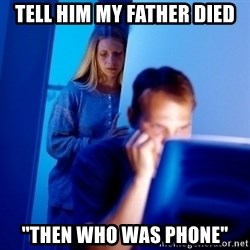 "Internet Husband - tell him my father died ""then who was phone"""