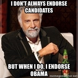 Dos Equis Guy gives advice - I DON'T ALWAYS ENDORSE CANDIDATES BUT WHEN I DO, I ENDORSE OBAMA