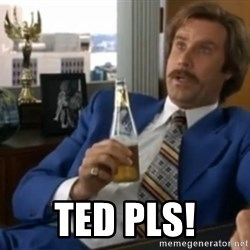 well that escalated quickly  - ted pls!