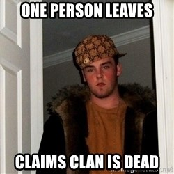 Scumbag Steve - one person leaves claims clan is dead