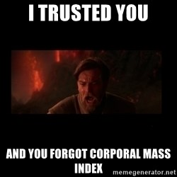 i trusted you - I trusted you and you forgot corporal mass index
