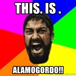 sparta - This. Is . Alamogordo!!
