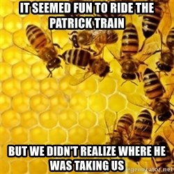 Honeybees - it seemed fun to ride the patrick train but we didn't realize where he was taking us