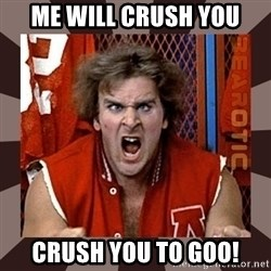 Revenge of the Nerds - ME WILL CRUSH YOU CRUSH YOU TO GOO!