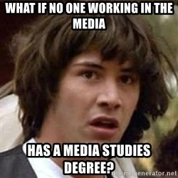 Conspiracy Keanu - what if no one working in the media has a media studies degree?