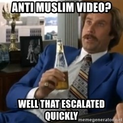 well that escalated quickly  - Anti muslim video? well that escalated quickly