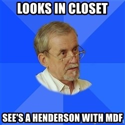 typical_teacher - Looks in closet see's a Henderson with mdf
