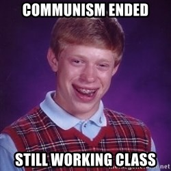 Bad Luck Brian - communism ended still working class