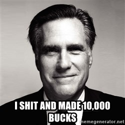 RomneyMakes.com - I SHIT AND MADE 10,000 BUCKS