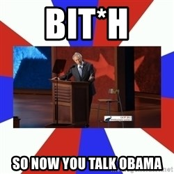 Invisible Obama - bit*h so now you talk Obama