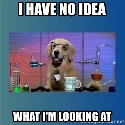 Chemistry Dog - I have no idea What I'm looking at