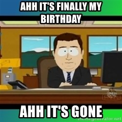 AH ITS GONE - ahh it's finally my birthday ahh it's gone