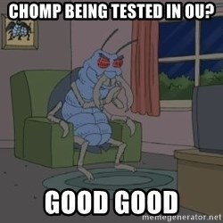 Good Good Bug - Chomp being tested in OU? Good Good