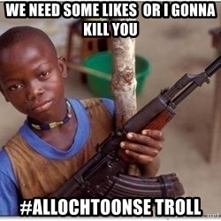 african kid - We need some likes  or i gonna kill you #Allochtoonse Troll