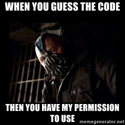 Bane Meme - when you guess the code then you have my permission to use
