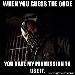 Bane Meme - When you guess The code You have my permission to use it.