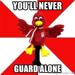 Liverpool Problems - you'll never guard alone