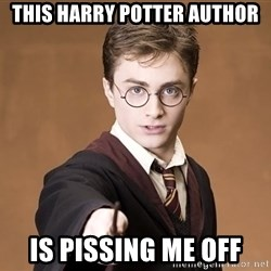 Advice Harry Potter - this harry potter author is pissing me off