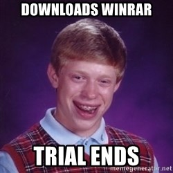 Bad Luck Brian - Downloads winrar trial ends