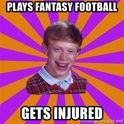 Unlucky Brian Strikes Again - Plays fantasy football gets injured