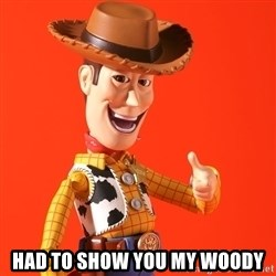 Perv Woody - Had to show you my woody