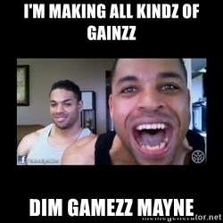 The Hodgetwins - I'm making all kindz of Gainzz Dim Gamezz mayne