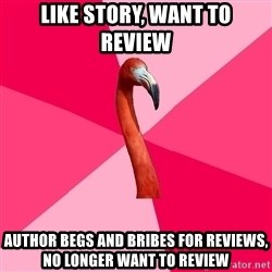 Fanfic Flamingo - like story, want to review author begs and bribes for reviews, no longer want to review