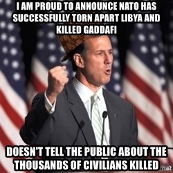 scumbag rick santorum - i am proud to announce nato has successfully torn apart libya and killed gaddafi doesn't tell the public about the thousands of CIVILIANS killed