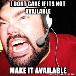 Angry Gamer - I DONT CARE IF ITS NOT AVAILABLE MAKE IT AVAILABLE