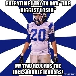 "Highschool Football Kid - EvErytime I try to DVR ""the biggest loser"" My TIVO records the Jacksonville Jaguars!"