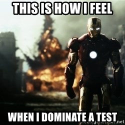 iron man explosion - This is how i feel when i dominate a test