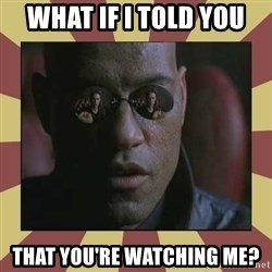 morfeo - What if I told you That you're watching me?