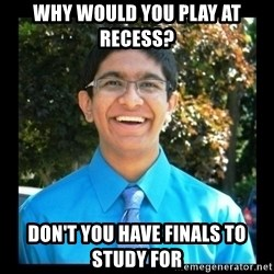 IKWG Nation - Why would you play at recess? don't you have finals to study for