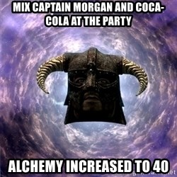 Skyrim - mix captain morgan and coca-cola at the party alchemy increased to 40