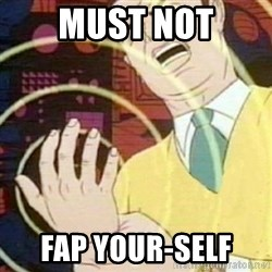 must not fap - Must not fap your-self