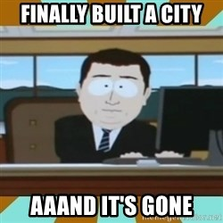 And it's gone - finally built a city aaand it's gone