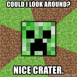 Minecraft Creeper - could i look around? nice crater.