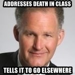 Paul Hilfinger - addresses death in class tells it to go elsewhere
