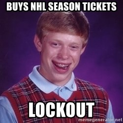 Bad Luck Brian - Buys NHL season tickets lockout