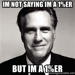 RomneyMakes.com - im not saying im a 1%er  but im a 1%er