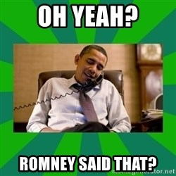 obama phone call - Oh yeah? Romney said that?