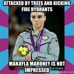 Makayla Maroney  - attacked by trees and kicking fire hydrants Makayla Maroney is not impressed