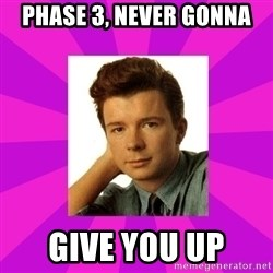 RIck Astley - PHASE 3, NEVER GONNA GIVE YOU UP