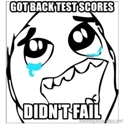 Epic win - Got back test scores Didn't fail