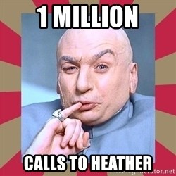 Dr. Evil - 1 million calls to heather