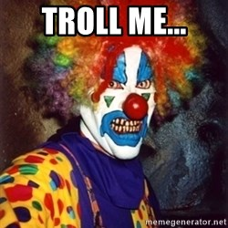 Insanity Clown - troll me...