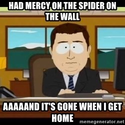 Aand Its Gone - Had Mercy on the spider on the wall AAAAand It's gone when i get home