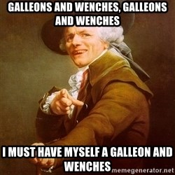 Joseph Ducreux - Galleons and Wenches, Galleons and Wenches I must have myself a galleon and wenches