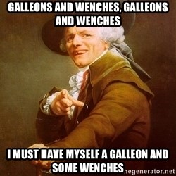 Joseph Ducreux - Galleons and Wenches, Galleons and Wenches I must have myself a Galleon and some wenches